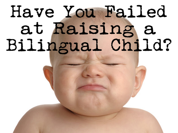 Have You Failed at Raising a Bilingual Child?