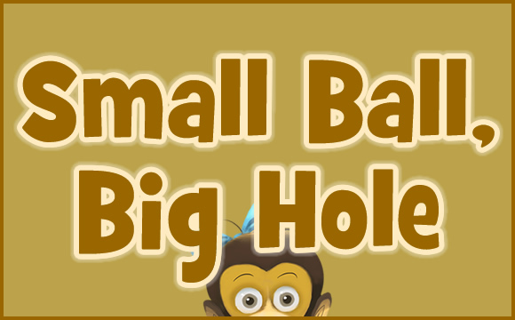Small Hole, Big Hole