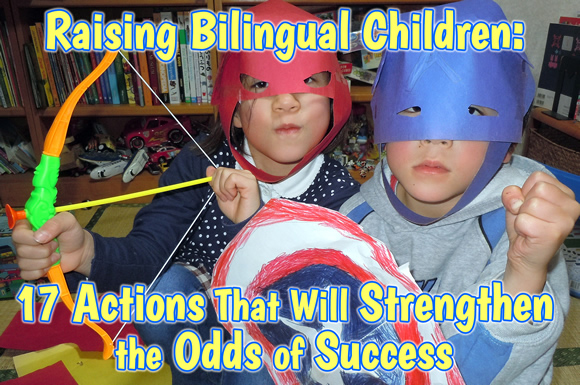 Raising Bilingual Children: 17 Actions That Will Strengthen the Odds of Success