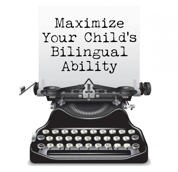 Maximize Your Child's Bilingual Ability