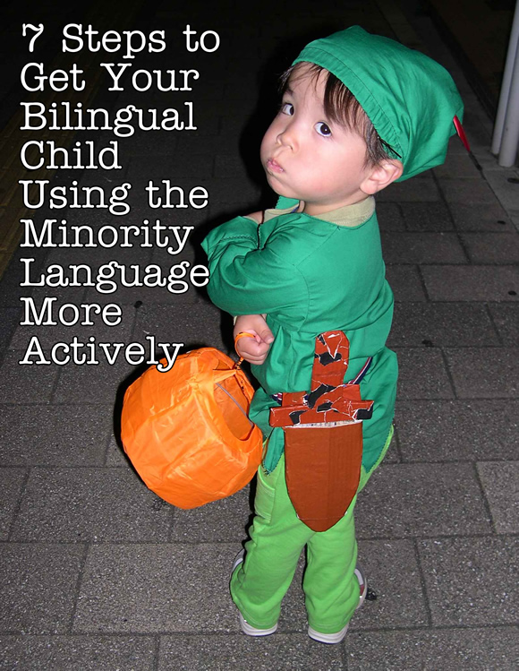 7 Steps to Get Your Bilingual Child Using the Minority Language More Actively