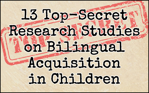13 Top-Secret Research Studies on Bilingual Acquisition in Children