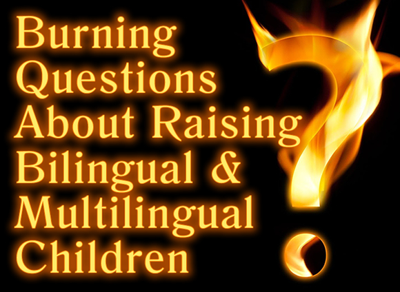 Burning Questions About Raising Bilingual and Multilingual Children