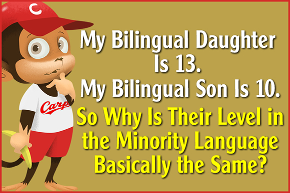 My Bilingual Daughter Is 13. My Bilingual Son is 10. So Why Is Their Level in the Minority Language Basically the Same?