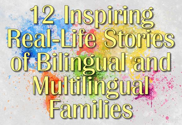 12 Inspiring Real-Life Stories of Bilingual and Multilingual Families
