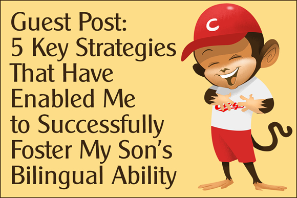 5 Key Strategies That Have Enabled Me to Successfully Foster My Son's Bilingual Ability
