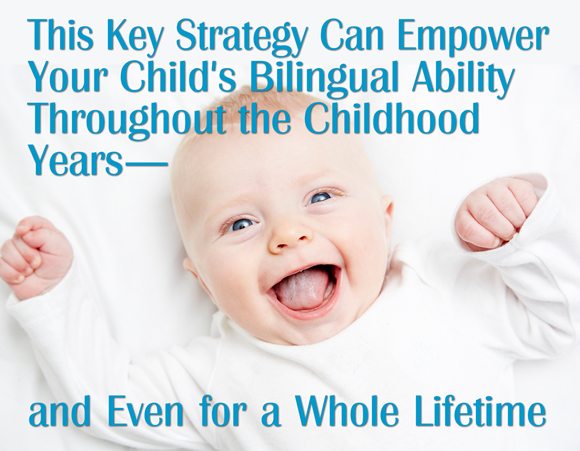 This Key Strategy Can Empower Your Child's Bilingual Ability Throughout the Childhood Years—and Even for a Whole Lifetime