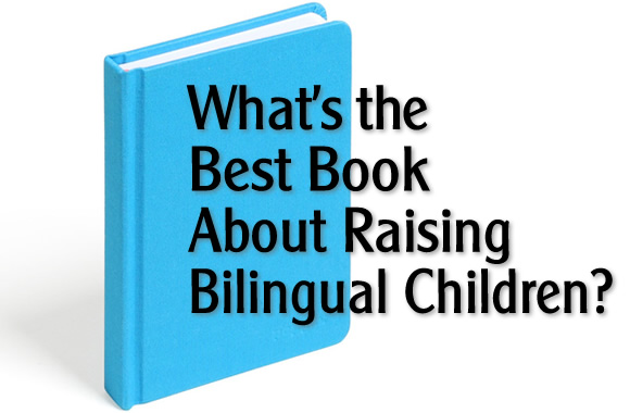 What's the Best Book About Raising Bilingual Children?