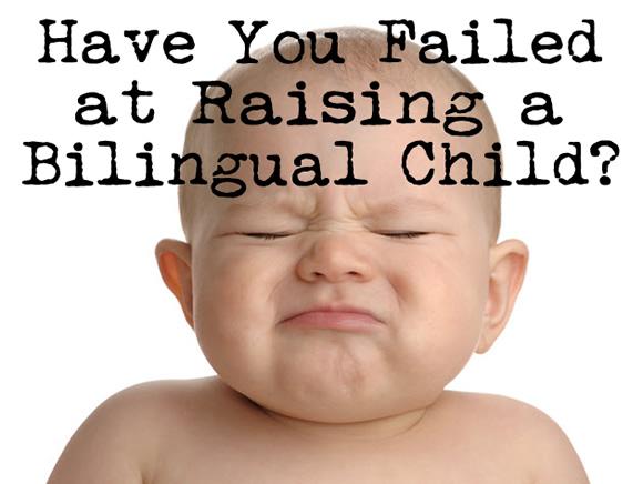 Have You Failed at Raising a Bilingual Child?