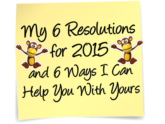 My 6 Resolutions for 2015 and 6 Ways I Can Help You with Yours