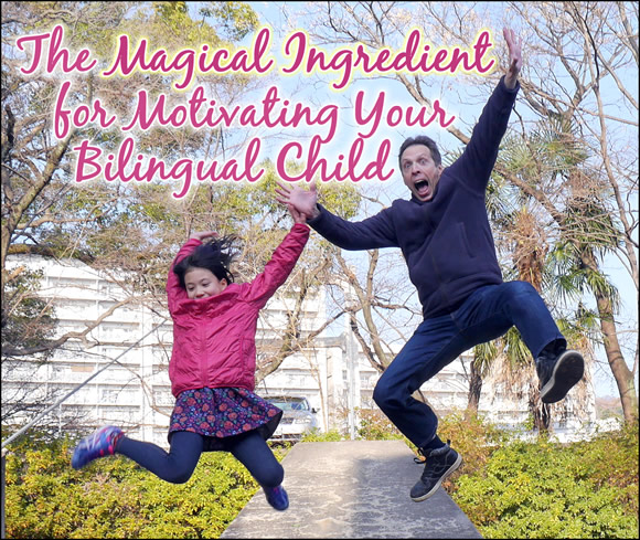 The Magical Ingredient for Motivating Your Bilingual Child