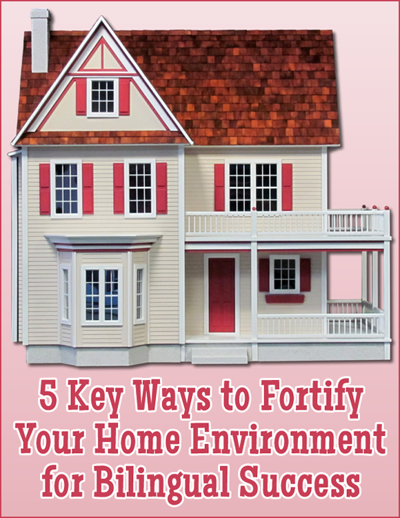 5 Key Ways to Fortify Your Home Environment for Bilingual Success