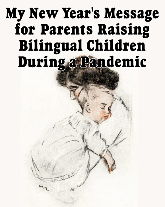 My New Year's Message for Parents Raising Bilingual Children During a Pandemic
